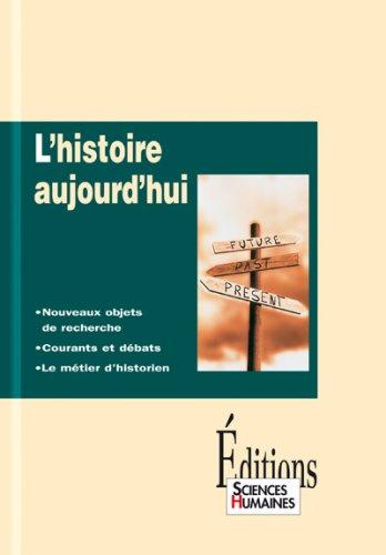 L'histoire aujourd'hui : Nouveaux objets de recherche, courants et débats, le métiers d'historien par Collectif