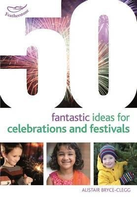 [(50 Fantastic Ideas for Celebrations and Festivals)] [By (author) Alistair Bryce-Clegg] published on (October, 2015)