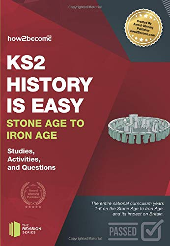 KS2 History is Easy Stone Age to Iron Age: Studies, Activities & Questions (Revision Series)