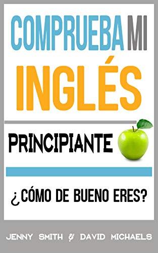 Comprueba Mi Inglés. Principiante: ¿Cómo de Bueno Eres? (English ...