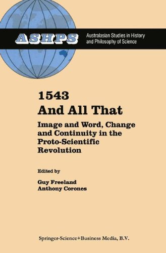 1543 and All That: Image and Word, Change and Continuity in the Proto-Scientific Revolution (Studies in History and Philosophy of Science)