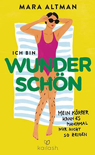 Ich bin wunderschön, mein Körper kann es nur nicht so zeigen (German Edition) par Mara Altman