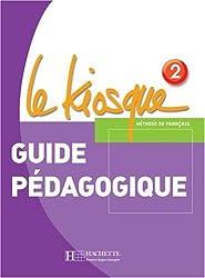 Le Kiosque: Niveau 2 Guide Pedagogique