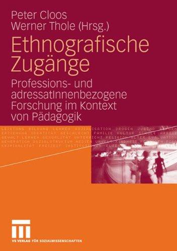 Ethnografische Zugänge: Professions- und AdressatInnenbezogene Forschung im Kontext von Pädagogik (German Edition)