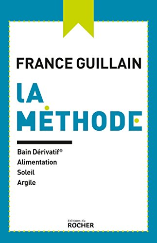 La méthode: Bain dérivatif, alimentation, soleil, argile par France Guillain