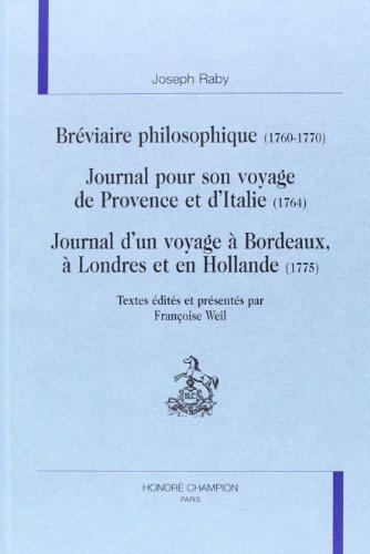 Bréviaire philosophique (1760-1770) ; Journal pour son voyage de Provence et d'Italie (1764) ; Journal d'un voyage à Bordeaux, à Londres et en Hollande (1775)