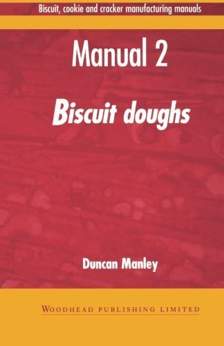 Biscuit, Cookie, and Cracker Manufacturing, Manual 2: Doughs (Woodhead Publishing Series in Food Science, Technology and Nutrition) (Volume 2) by Manley, Duncan (1998) Paperback