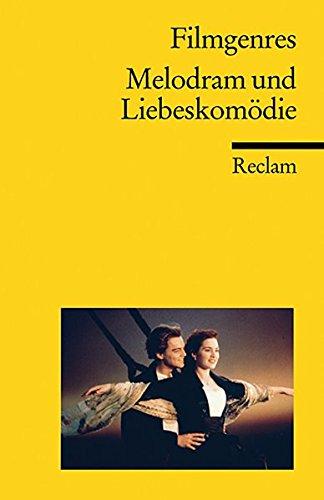 Filmgenres: Melodram und Liebeskomödie (Reclams Universal-Bibliothek)