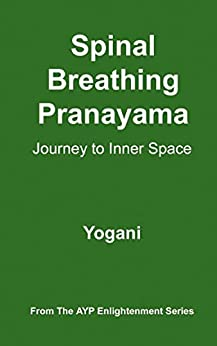 Spinal Breathing Pranayama - Journey to Inner Space (AYP Enlightenment Series Book 2) (English Edition) di [Yogani]