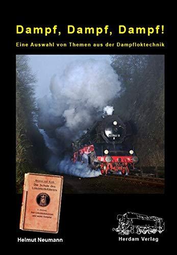 Dampf, Dampf, Dampf!: Eine Auswahl von Themen aus der Dampfloktechnik