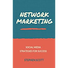 Network Marketing: Internet Social Media Strategies for Success (English Edition)