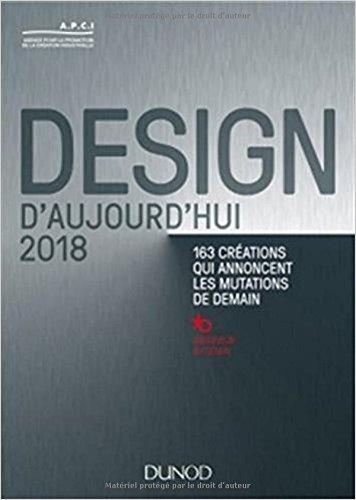Design d'aujourd'hui 2018 - 163 créations qui annoncent les mutations de demain