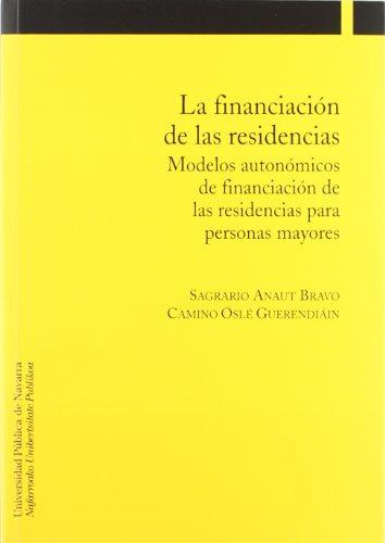 La financiación de las residencias: Modelos autonómicos de financiación de las residencias para personas mayores (Ciencias Sociales) por Sagrario Anaut Bravo
