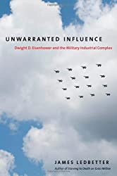 Unwarranted Influence: Dwight D. Eisenhower and the Military-Industrial Complex (Icons of America) by James Ledbetter (2011-01-17)