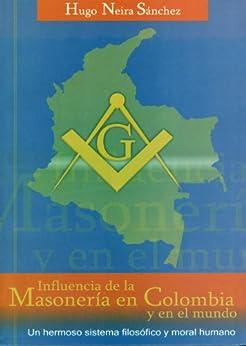 Influencia de la Masoneria en Colombia y el Mundo de [Sanchez, Hugo Neira]