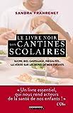 Le livre noir des cantines scolaires - Sucre, bio, gaspillage, inégalités... La vérité sur les repas de nos enfants