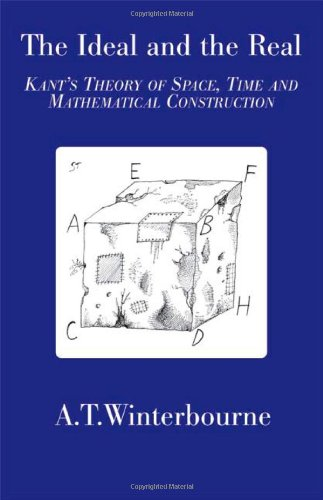 The Ideal and the Real - Kant's Theory of Space, Time and Mathematical Construction
