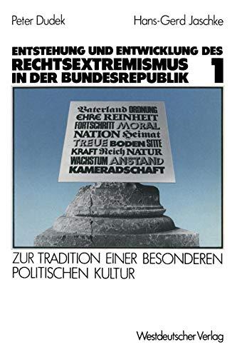 Entstehung und Entwicklung des Rechtsextremismus in der Bundesrepublik: Zur Tradition einer besonderen politischen Kultur, Bd. 1
