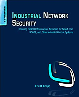 Industrial Network Security: Securing Critical Infrastructure Networks for Smart Grid, SCADA, and Other Industrial Control Systems par [Knapp, Eric D., Langill, Joel Thomas]