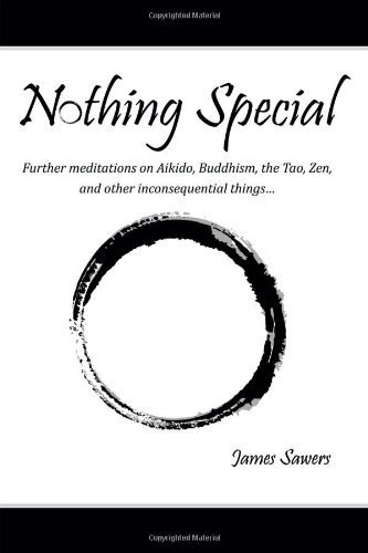 Nothing Special: Further Meditations on Aikido, Buddhism, the Tao, Zen, and Other Inconsequential Things... by Sawers, James (2013) Paperback