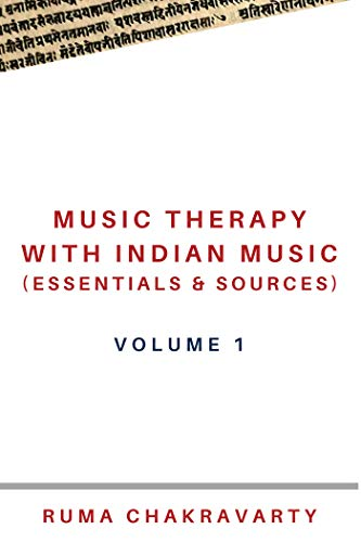 MUSIC THERAPY WITH INDIAN MUSIC (ESSENTIALS & SOURCES) : Volume 1