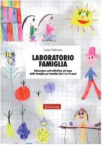 Laboratorio famiglia. Educazione socio-affettiva sul tema della famiglia per bambini dai 3 ai 10 anni