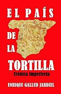 El país de la tortilla: Crónica imperfecta par Enrique Gallud Jardiel