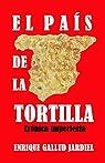 El país de la tortilla: Crónica imperfecta