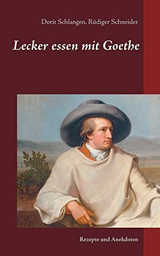 Lecker essen mit Goethe: Rezepte und Anekdoten (Leckeres Essen)