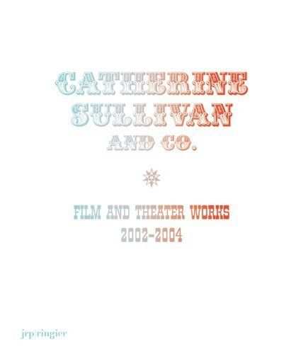 Catherine Sullivan and Co: Film and Theatre Works 2002-2004 by JRP|Ringier (2005-09-15)