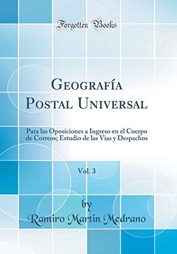 Geografía Postal Universal, Vol. 3: Para Las Oposiciones a Ingreso En El Cuerpo de Correos; Estudio de Las Vias y Despachos (Classic Reprint)