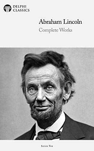 Delphi Complete Works of Abraham Lincoln (Illustrated) (Delphi Series Ten Book 15) (English Edition)