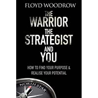 The Warrior, The Strategist and You: How to Find Your Purpose and Realise Your Potential
