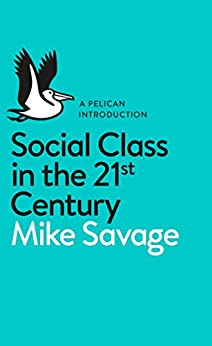 Social Class in the 21st Century (Pelican Books) by [Savage, Mike]