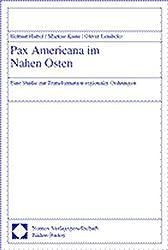 Pax Americana im Nahen Osten: Eine Studie zur Transformation regionaler Ordnungen