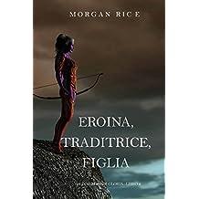 Eroina, Traditrice, Figlia (Di Corone e di Gloria—Libro 6) (Italian Edition)