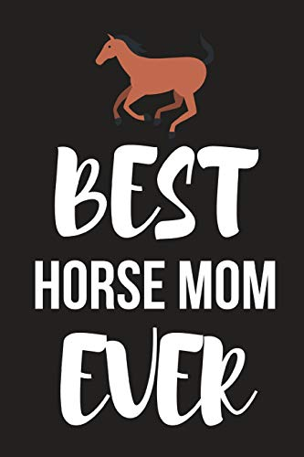 Best Horse Mom Ever: Novelty Horse Birthday Gifts For Girls, Women, Mom, ~  Small Lined Notebook / Diary (6
