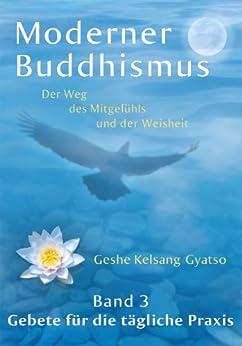 Moderner Buddhismus – Band 3: Gebete für die tägliche Praxis (Moderner Buddhismus: Der Weg des Mitgefühls und der Weisheit)