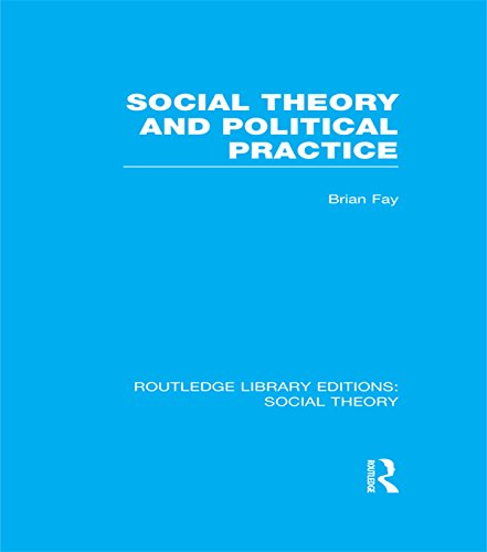 Social Theory and Political Practice (RLE Social Theory): Volume 67 (Routledge Library Editions: Social Theory)