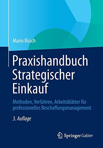 Praxishandbuch Strategischer Einkauf: Methoden, Verfahren, Arbeitsblätter für professionelles Beschaffungsmanagement