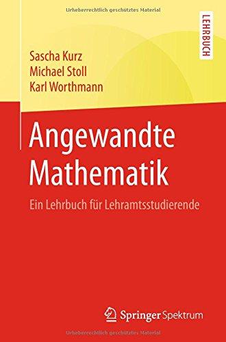 Angewandte Mathematik: Ein Lehrbuch für Lehramtsstudierende
