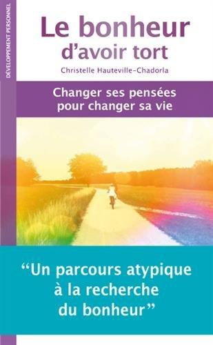 Le bonheur d'avoir tort : Changer ses pensées pour changer sa vie