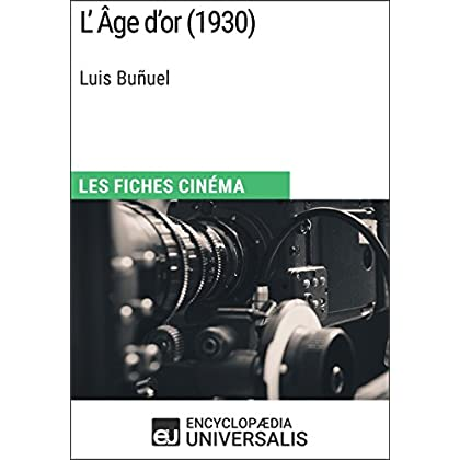 L'Âge d'or de Luis Buñuel: Les Fiches Cinéma d'Universalis