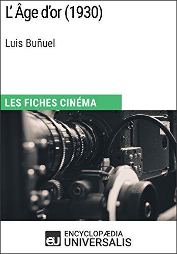 L'Âge d'or de Luis Buñuel: Les Fiches Cinéma d'Universalis par Encyclopaedia Universalis