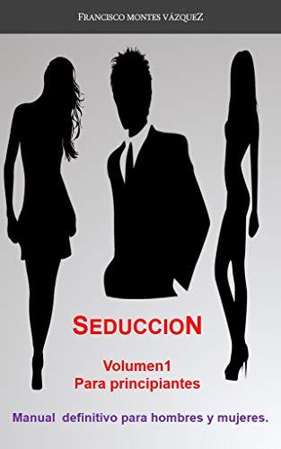 Seduccion volumen 1 para principiantes: Manual definitivo para ...