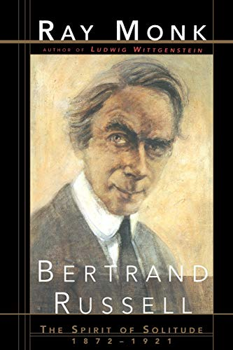 Bertrand Russell: The Spirit of Solitude 1872-1921