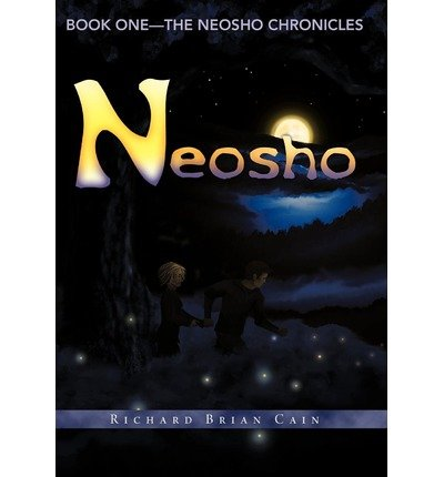 [ [ NEOSHO: BOOK ONE - THE NEOSHO CHRONICLES BY(CAIN, RICHARD BRIAN )](AUTHOR)[HARDCOVER]