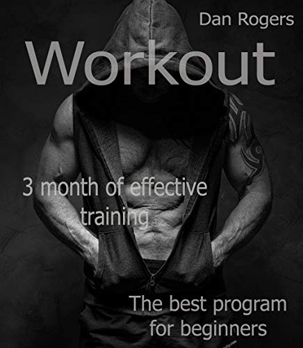 Workout. The best program for those who want to train: Training Program for Beginners in Workout. Very Effective Three-Month Training. (English Edition) por Dan Rogers Dan Rogers
