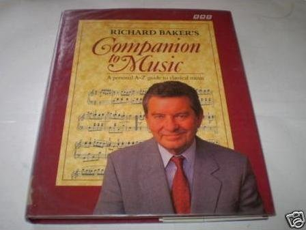 Richard Baker's Companion to Music: A Personal A-Z Guide to Classical Music by Richard Baker (1993-09-11)