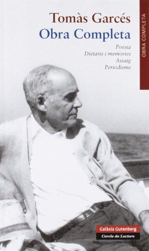 Obra Completa de Tomàs Garcés: Poesia, Dietaris i memòries, Assaig, Periodisme (Obras Completas) por Tomàs Garcés